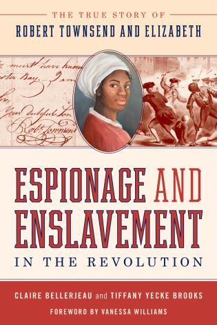 Cover image for the book Espionage and Enslavement in the Revolution: The True Story of Robert Townsend and Elizabeth
