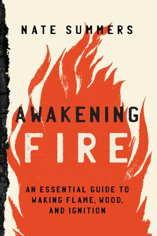 Cover image for the book Awakening Fire: An Essential Guide to Waking Flame, Wood, and Ignition