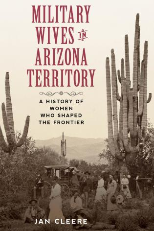 Cover image for the book Military Wives in Arizona Territory: A History of Women Who Shaped the Frontier