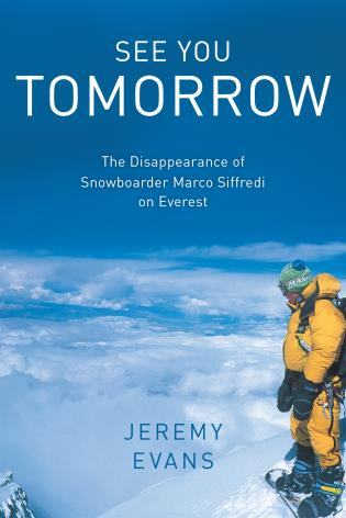 Cover image for the book See You Tomorrow: The Disappearance of Snowboarder Marco Siffredi on Everest