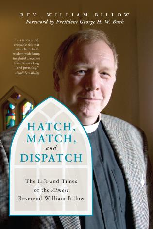 Cover image for the book Hatch, Match, and Dispatch: The Life and Times of The Almost Reverend William Billow