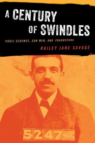 Cover image for the book A Century of Swindles: Ponzi Schemes, Con Men, and Fraudsters