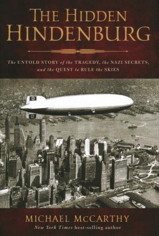 Cover image for the book The Hidden Hindenburg: The Untold Story of the Tragedy, the Nazi Secrets, and the Quest to Rule the Skies