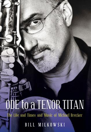 Cover image for the book Ode to a Tenor Titan: The Life and Times and Music of Michael Brecker
