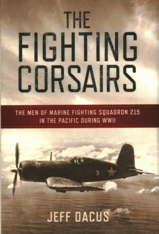Cover image for the book The Fighting Corsairs: The Men of Marine Fighting Squadron 215 in the Pacific during WWII