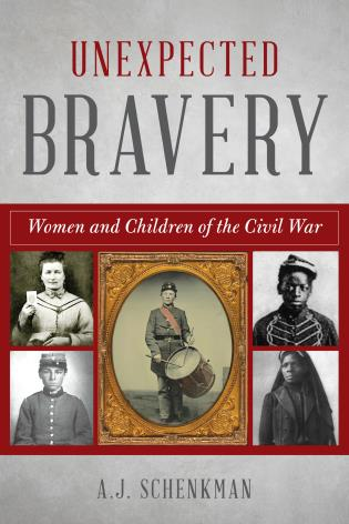 Cover image for the book Unexpected Bravery: Women and Children of the Civil War