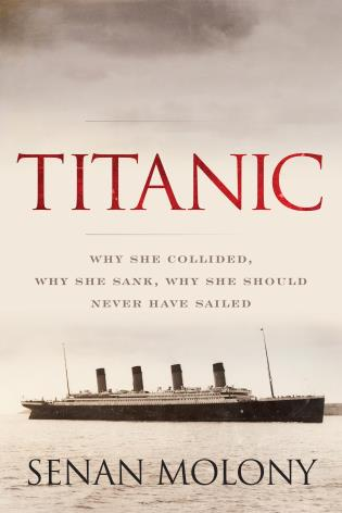 Cover image for the book Titanic: Why She Collided, Why She Sank, Why She Should Never Have Sailed