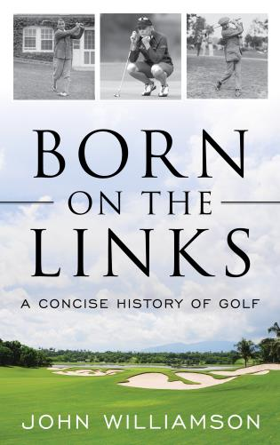 Cover image for the book Born on the Links: A Concise History of Golf
