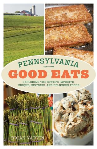 Cover image for the book Pennsylvania Good Eats: Exploring the State's Favorite, Unique, Historic, and Delicious Foods
