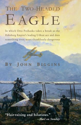 Cover image for the book The Two-Headed Eagle: In Which Otto Prohaska Takes a Break as the Habsburg Empire's Leading U-boat Ace and Does Something Even More Thanklessly Dangerous