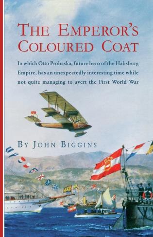 Cover image for the book The Emperor's Coloured Coat: In Which Otto Prohaska, Hero of the Habsburg Empire, Has an Interesting Time While Not Quite Managing to Avert the First World War
