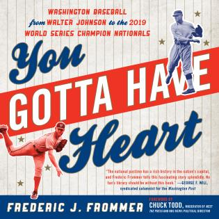 Cover image for the book You Gotta Have Heart: Washington Baseball from Walter Johnson to the 2019 World Series Champion Nationals