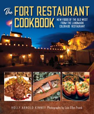 Cover image for the book The Fort Restaurant Cookbook: New Foods of the Old West from the Landmark Colorado Restaurant