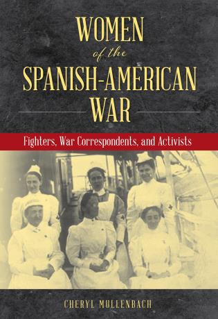 Cover image for the book Women of The Spanish-American War: Fighters, War Correspondents, and Activists