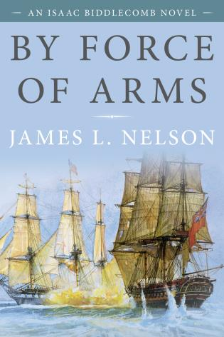 Cover image for the book By Force of Arms: An Isaac Biddlecomb Novel