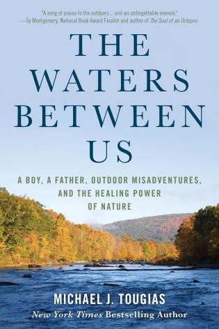 Cover image for the book The Waters Between Us: A Boy, A Father, Outdoor Misadventures and the Healing Power of Nature
