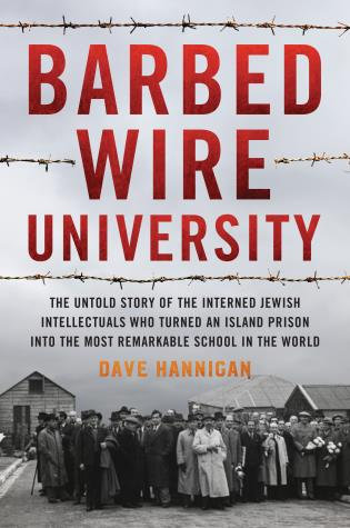 Cover image for the book Barbed Wire University: The Untold Story of the Interned Jewish Intellectuals Who Turned an Island Prison into the Most Remarkable School in the World