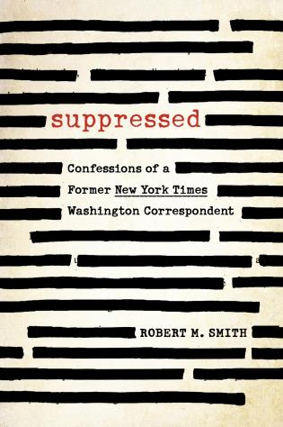 Cover image for the book Suppressed: Confessions of a Former New York Times Washington Correspondent