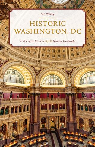Cover image for the book Historic Washington, DC: A Tour of the District's Top 50 National Landmarks