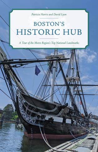 Cover image for the book Boston's Historic Hub: A Tour of the Metro Region's Top National Landmarks