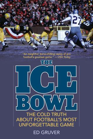 Cover image for the book The Ice Bowl: The Cold Truth About Football's Most Unforgettable Game, Updated Edition