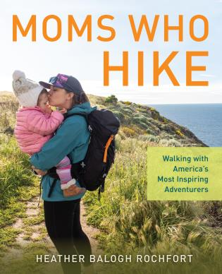 Cover image for the book Moms Who Hike: Walking with America's Most Inspiring Adventurers