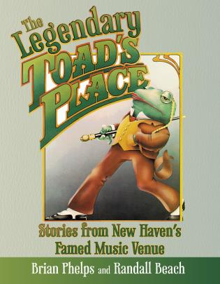 Cover image for the book The Legendary Toad's Place: Stories from New Haven's Famed Music Venue