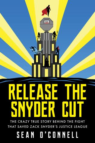 Cover image for the book Release the Snyder Cut: The Crazy True Story Behind the Fight That Saved Zack Snyder's Justice League