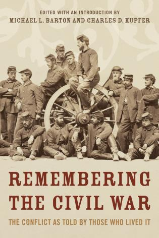 Cover image for the book Remembering the Civil War: The Conflict as Told by Those Who Lived It