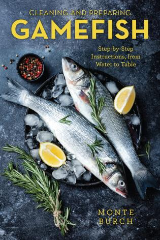 Cover image for the book Cleaning and Preparing Gamefish: Step-by-Step Instructions, from Water to Table, First Edition
