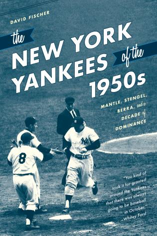 Cover image for the book The New York Yankees of the 1950s: Mantle, Stengel, Berra, and a Decade of Dominance