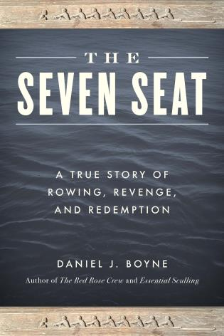 Cover image for the book The Seven Seat: A True Story of Rowing, Revenge, and Redemption
