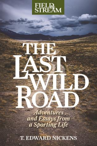 Cover image for the book The Last Wild Road: Adventures and Essays from a Sporting Life