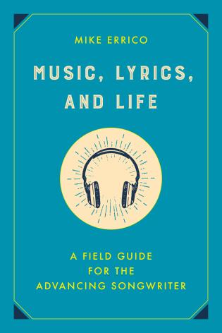 Cover image for the book Music, Lyrics, and Life: A Field Guide for the Advancing Songwriter