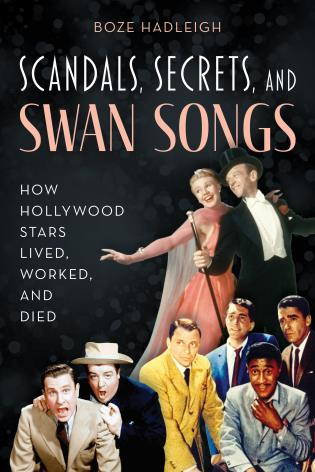 Cover image for the book Scandals, Secrets and Swansongs: How Hollywood Stars Lived, Worked, and Died