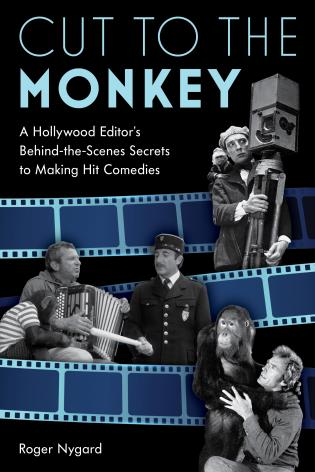 Cover image for the book Cut to the Monkey: A Hollywood Editor's Behind-the-Scenes Secrets to Making Hit Comedies