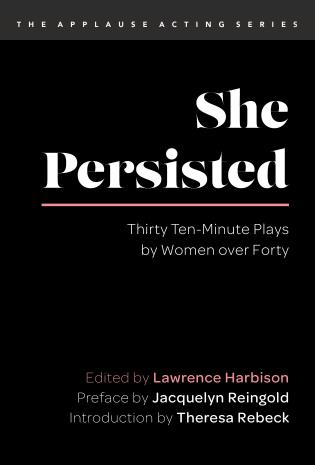 Cover image for the book She Persisted: Thirty Ten-Minute Plays by Women over Forty