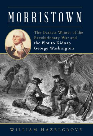 Cover image for the book Morristown: The Darkest Winter of the Revolutionary War and the Plot to Kidnap George Washington