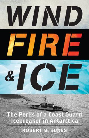 Cover image for the book Wind, Fire, and Ice: The Perils of a Coast Guard Icebreaker in Antarctica
