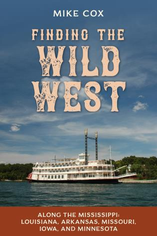 Cover image for the book Finding the Wild West: Along the Mississippi: Louisiana, Arkansas, Missouri, Iowa, and Minnesota