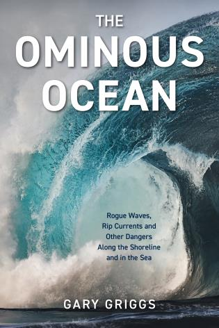 Cover image for the book The Ominous Ocean: Rogue Waves, Rip Currents and Other Dangers Along the Shoreline and in the Sea