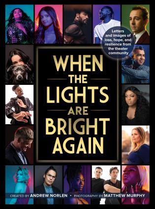 Cover image for the book When the Lights Are Bright Again: Letters and images of loss, hope, and resilience from the theater community
