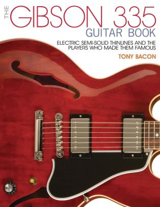 Cover image for the book The Gibson 335 Guitar Book: Electric Semi-Solid Thinlines and the Players Who Made Them Famous