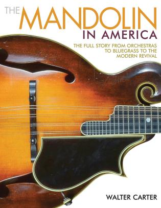 Cover image for the book The Mandolin in America: The Full Story from Orchestras to Bluegrass to the Modern Revival