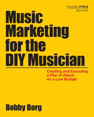 Cover image for the book Music Marketing for the DIY Musician: Creating and Executing a Plan of Attack on a Low Budget