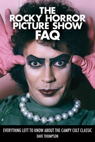Cover image for the book The Rocky Horror Picture Show FAQ: Everything Left to Know About the Campy Cult Classic