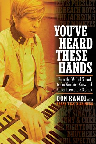 Cover image for the book You've Heard These Hands: From the Wall of Sound to the Wrecking Crew and Other Incredible Stories