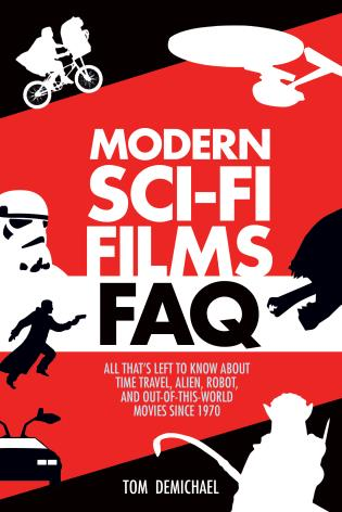 Cover image for the book Modern Sci-Fi Films FAQ: All That's Left to Know About Time-Travel, Alien, Robot and Out-of-This-World Movies Since 1970