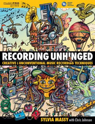 Cover image for the book Recording Unhinged: Creative and Unconventional Music Recording Techniques