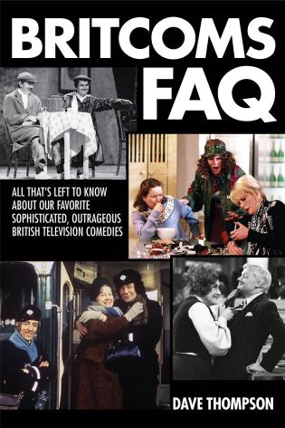Cover image for the book Britcoms FAQ: All That's Left to Know About Our Favorite SophisticatedOutrageous British Television Comedies